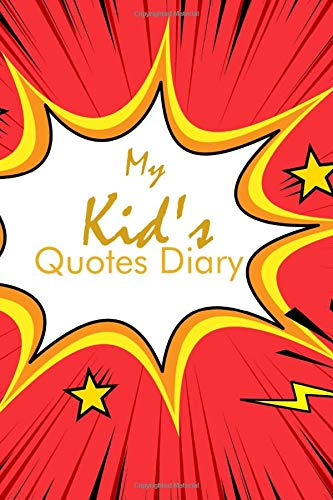 My Kid's Quotes Diary: Keepsake Memorable Collection Diary of Cheeky, Silly, Positive and Shocking Words Kids Say, Family Memory Book Journal, ... Christmas, 110 (Kids' Quotes Journal)