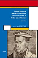 Medical Humanism and Natural Philosophy: Renaissance Debates on Matter, Life and the Soul (History of Science and Medicine Library-Medieval and Early Modern Science Vol. 17)