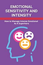 Emotional Sensitivity and Intensity: How to Manage Intense Emotional As A Superhero: Emotional Intensity Psychology