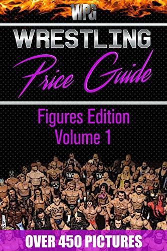 Wrestling Price Guide Figures Edition Volume 1: Over 450 Pictures WWF LJN HASBRO REMCO JAKKS MATTEL and More Figures From 1984-2019 (Wrestling Price Guides)