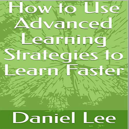 How to Use Advanced Learning Strategies to Learn Faster     Learn Faster, Remember More, Achieve Your Goals, Be More Productive, Stop Procrastination              By:                                                                                                                                 Daniel Lee                               Narrated by:                                                                                                                                 Gene Blake                      Length: 52 mins     Not rated yet     Overall 0.0