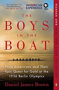 The Boys in the Boat: Nine Americans and Their Epic Quest for Gold at the 1936 Berlin Olympics by [Daniel James Brown]