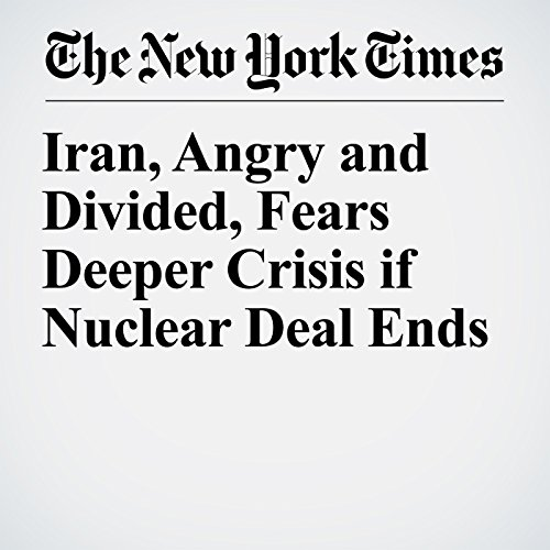 Iran, Angry and Divided, Fears Deeper Crisis if Nuclear Deal Ends copertina