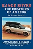 Range Rover The Creators of an Icon: Origins and History of the Marque, Design & Development of Early Models Plus Market Research in Europe, Africa and the USA