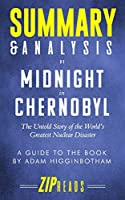 Summary & Analysis of Midnight in Chernobyl: The Untold Story of the World's Greatest Nuclear Disaster | A Guide to the Book by Adam Higginbotham