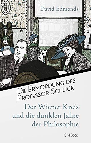 Die Ermordung des Professor Schlick: Der Wiener Kreis und die dunklen Jahre der Philosophie