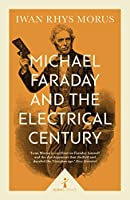 Michael Faraday and the Electrical Century (Icon Science)