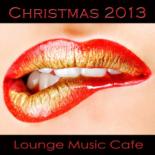 Christmas 2013 Lounge Music Cafe (Xmas Lounge Cocktail Music Collection Compiled By Color Del Mar De Mi Ventana)