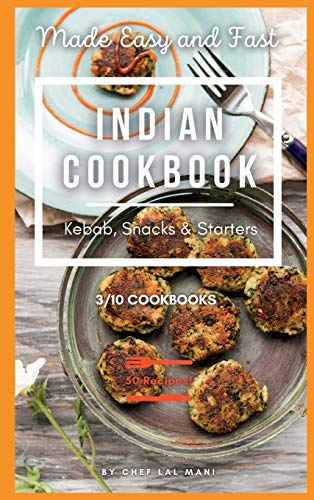 Indian Cookbook - Kebab, Snacks and Starters: 50 Classic Indian Recipes To Enjoy At Home!: 3