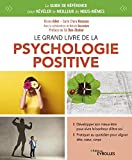 Le grand livre de la psychologie positive - Le guide de référence pour révéler le meilleur de nous-mêmes