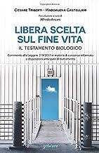 Libera scelta su fine vita Il testamento biologico Commento alla Legge n. 219/2017 in materia di consenso informato e disp...