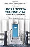 Libera scelta su fine vita Il testamento biologico Commento alla Legge n. 219/2017 in mate...