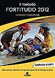Il metodo Fortitudo 2012. Imparare giocando. Manuale per allenatori di squadre giovanili di hockey su pista