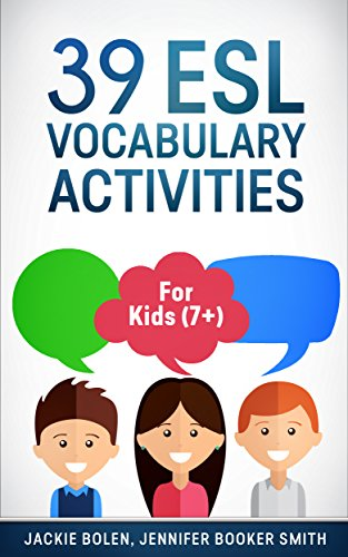 39 ESL Vocabulary Activities: For English Teachers of Kids (7+) Who Want to Help Students Learn and...