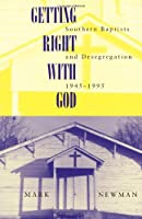 Getting Right With God: Southern Baptists and Desegregation, 1945-1995 (Religion and American Culture)