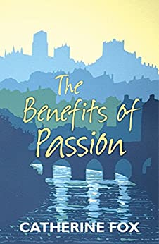 The Benefits of Passion by [Catherine Fox]