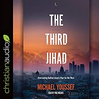 The Third Jihad     Overcoming Radical Islam's Plan for the West              By:                                                                                                                                 Michael Youssef                               Narrated by:                                                                                                                                 Paul Michael                      Length: 6 hrs and 7 mins     34 ratings     Overall 5.0
