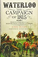 Waterloo: The Campaign of 1815 from Waterloo to the Restoration of Peace in Europe
