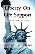 Liberty on Life Support: Essays on American Exceptionalism, Immigration, Education , and the Economy