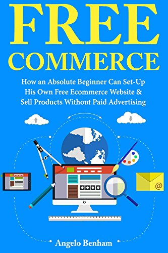 FREECOMMERCE: How an Absolute Beginner Can Set-Up His Own Free Ecommerce Website & Sell Products Without Paid Advertising