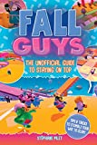 Fall Guys: The Unofficial Guide to Staying on Top (English Edition)