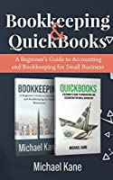 Bookkeeping and QuickBooks: A Beginner's Guide to Accounting and Bookkeeping for Small Business