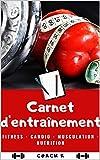CARNET D'ENTRAÎNEMENT: Fitness - Cardio - Musculation - Nutrition (French Edition)