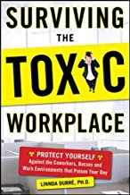 Surviving the Toxic Workplace: Protect Yourself Against the Co-workers, Bosses, and Work Environments That Poison Your Day