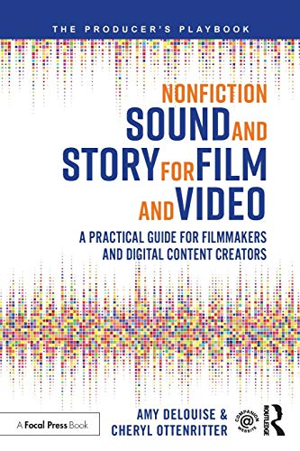 Compare Textbook Prices for Nonfiction Sound and Story for Film and Video: A Practical Guide for Filmmakers and Digital Content Creators The Producer's Playbook 1 Edition ISBN 9781138343092 by DeLouise, Amy