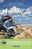 Avance, bordel! L'extraordinaire aventure d'un tétraplégique autour du monde
