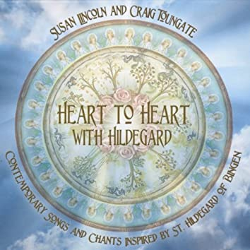 Heart to Heart With Hildegard: Contemporary Songs and Chants Inspired By St. Hildegard of Bingen