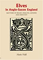 Elves in Anglo-saxon England: Matters of Belief, Health, Gender and Identity (Anglo-saxon Studies)