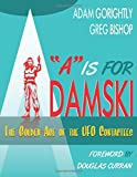 'A' is for Adamski: The Golden Age of the UFO Contactees (Full Color Edition)