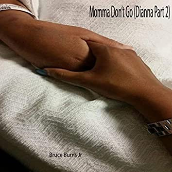 Momma Don't Go (Dianna, Pt. 2)