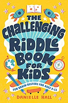 The Challenging Riddle Book for Kids: Fun Brain-Busters for Ages 9-12 by [Danielle  Hall]