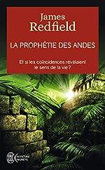 La prophétie des Andes - Et si les coïncidences révélaient le sens de la vie ? de James Redfield