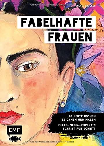 Fabelhafte Frauen: Beliebte Ikonen zeichnen und malen – Mixed-Media-Porträts Schritt für Schritt
