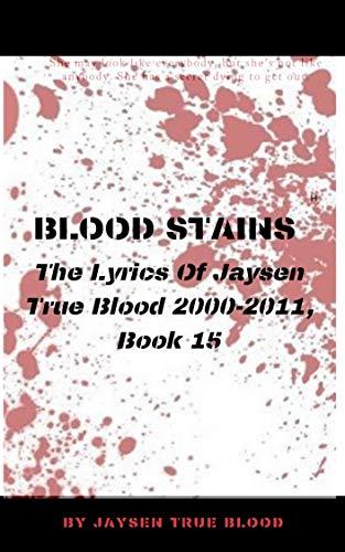 Blood Stains, Book 15: The Lyrics Of Jaysen True Blood (English Edition) eBook: True Blood, Jaysen: Amazon.es: Tienda Kindle