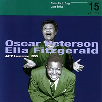 Oscar Peterson, Ella Fitzgerald, JATP Lausanne 1953 / Swiss Radio Days, Jazz Series Vol.15