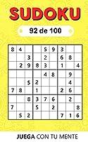 Juega con tu mente: SUDOKU 92 de 100: Colección de 100 diferentes SUDOKUS 9x9 Fáciles, Intermedios y Difíciles para Adultos y para Todos los que desean Poner a Prueba su Mente y Aumentar la Memoria de Forma Entretenida (Sudoku 9x9)