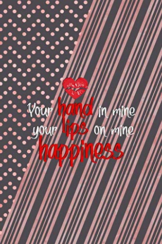 Your Hand In Mine Your Lips On Mine Happiness: Notebook Journal Composition Blank Lined Diary...