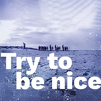 Try to Be Nice