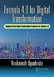 Formula 4.0 for Digital Transformation: A Business-Driven Digital Transformation Framework for Industry 4.0 (English Edition)