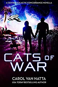 Cats of War, a Space Opera Novella with Romance, Mystery, and Genetically Engineered Cats: A Central Galactic Concordance Novella by [Carol Van Natta]
