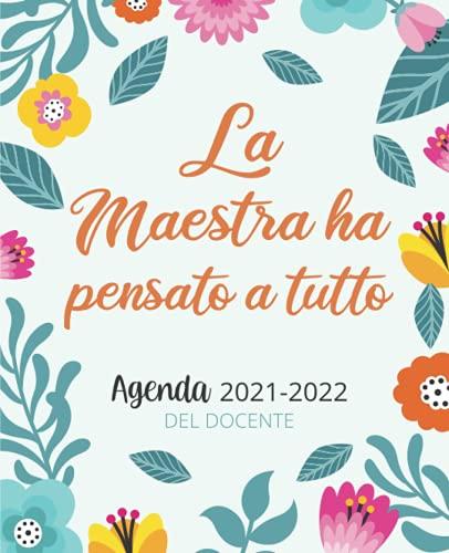 La Maestra Ha Pensato A Tutto: Agenda del Docente 2021-2022   Pianificatore Pratico per Insegnante da Agosto 2021 ad Settembre 2022