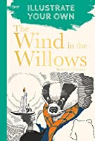 The Wind in the Willows: Illustrate Your Own