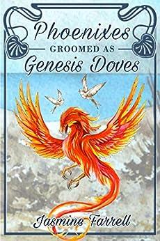 Phoenixes Groomed as Genesis Doves by [Jasmine Farrell]