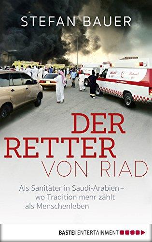 Der Retter von Riad: Mein Jahr in Saudi-Arabien