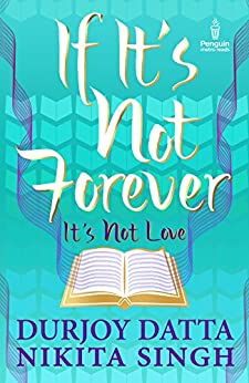 IF IT'S NOT FOREVER: It's Not Love by [Durjoy Datta]