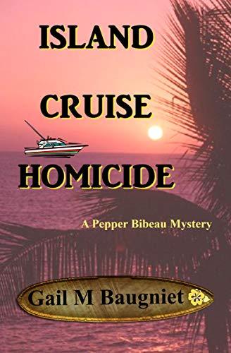 Book: Island Cruise Homicide (A Pepper Bibeau Mystery) by Gail M Baugniet